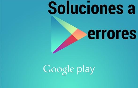 google-play-store-soluciones-errores