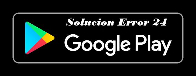 solucion-error-24-google-play-store
