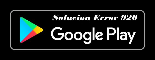 solucion-error-920-google-play-store