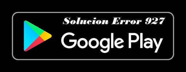 solucion-error-927-google-play-store